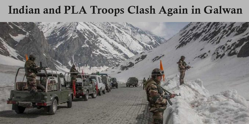 Indian and PLA Troops Clash Again in Galwan
